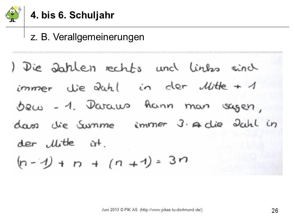4. bis 6. Schuljahr z. B. Verallgemeinerungen Juni 2013 © PIK AS (http://www.pikas.tu-dortmund.de/) 26