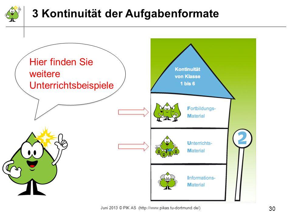 3 Kontinuität der Aufgabenformate Hier finden Sie weitere Unterrichtsbeispiele Juni 2013 © PIK AS (http://www.pikas.tu-dortmund.de/) 30