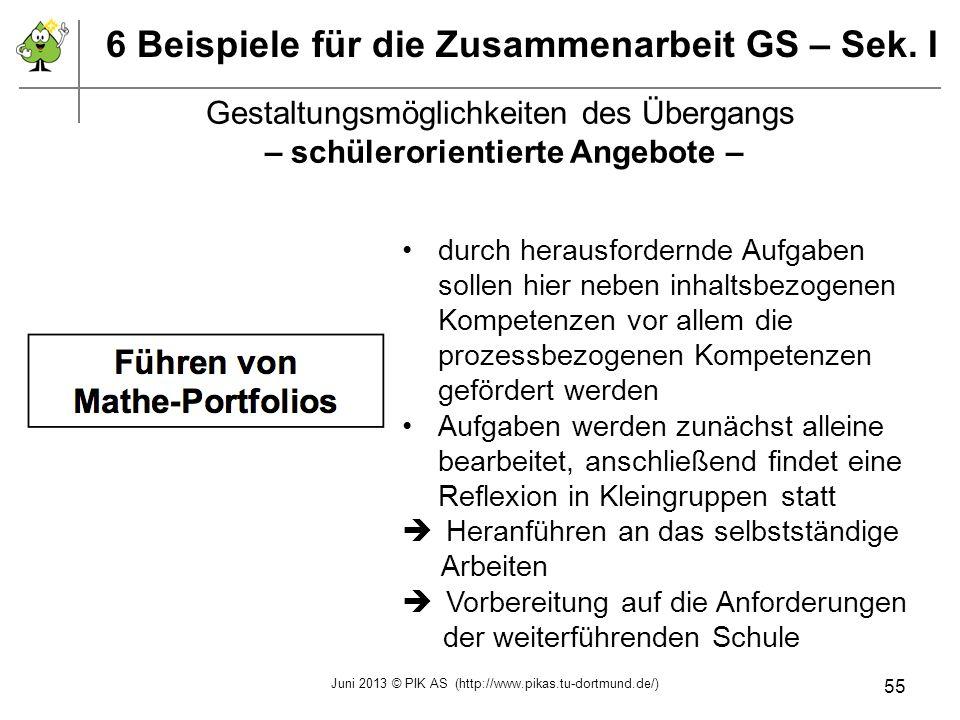 6 Beispiele für die Zusammenarbeit GS – Sek. I durch herausfordernde Aufgaben sollen hier neben inhaltsbezogenen Kompetenzen vor allem die prozessbezo