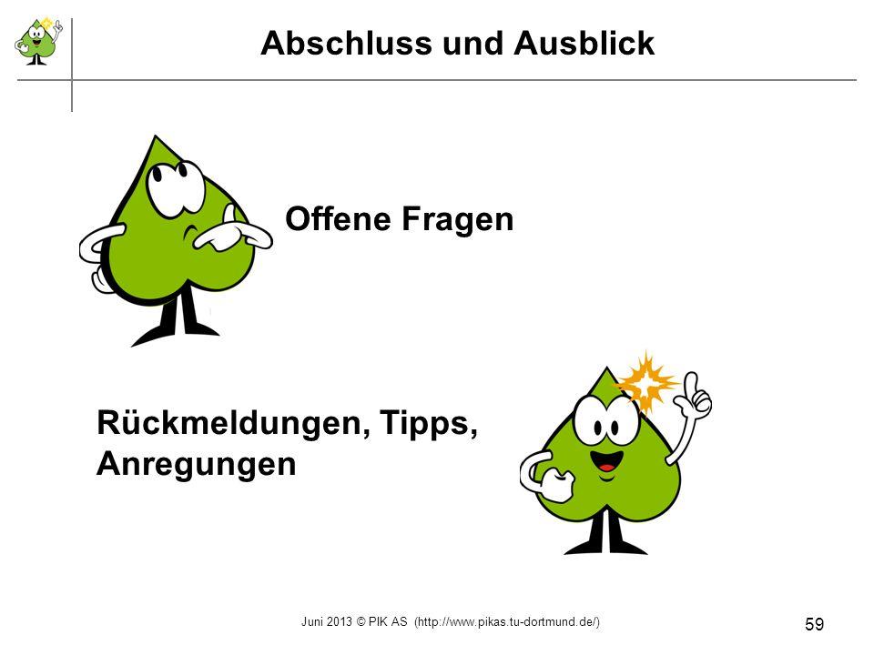 Juni 2013 © PIK AS (http://www.pikas.tu-dortmund.de/) Offene Fragen Rückmeldungen, Tipps, Anregungen Abschluss und Ausblick 59