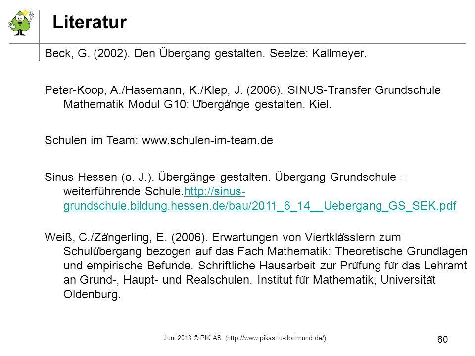 Literatur Beck, G. (2002). Den Übergang gestalten. Seelze: Kallmeyer. Peter-Koop, A./Hasemann, K./Klep, J. (2006). SINUS-Transfer Grundschule Mathemat