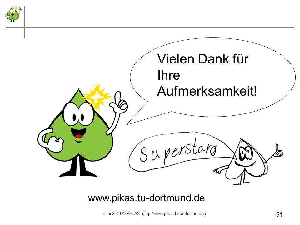 Vielen Dank für Ihre Aufmerksamkeit! www.pikas.tu-dortmund.de Juni 2013 © PIK AS (http://www.pikas.tu-dortmund.de/) 61
