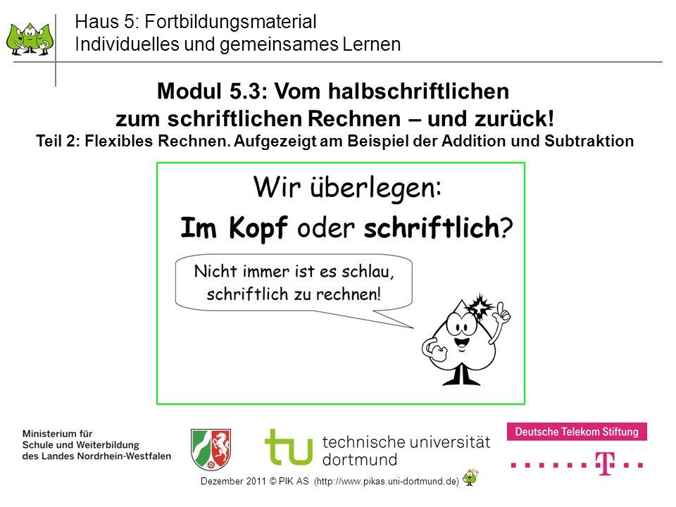Dezember 2011 © PIK AS (http://www.pikas.uni-dortmund.de) 1 Haus 5: Fortbildungsmaterial Individuelles und gemeinsames Lernen Modul 5.3: Vom halbschri