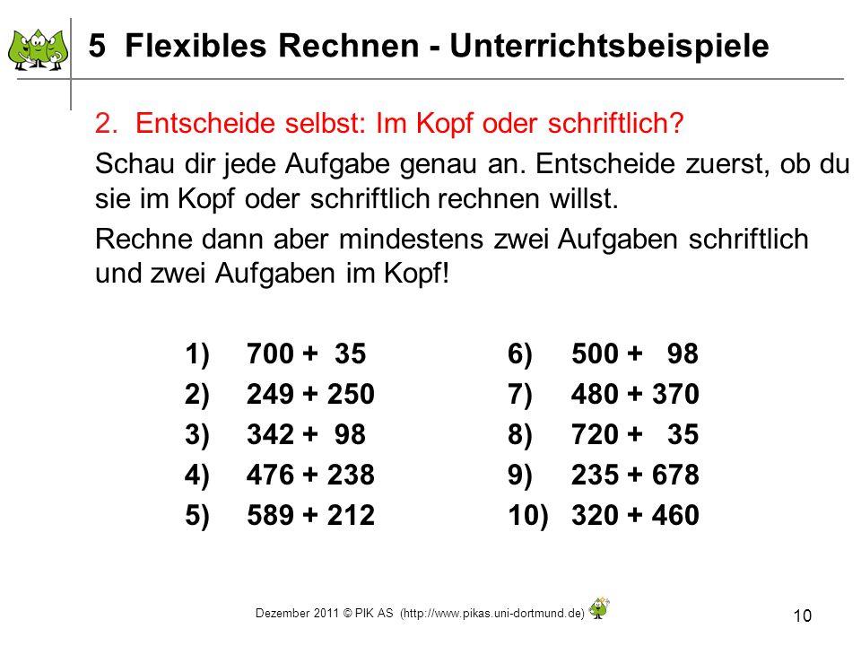 Dezember 2011 © PIK AS (http://www.pikas.uni-dortmund.de) 10 2. Entscheide selbst: Im Kopf oder schriftlich? Schau dir jede Aufgabe genau an. Entschei