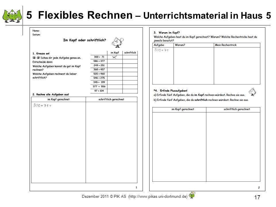 Dezember 2011 © PIK AS (http://www.pikas.uni-dortmund.de) 17 5 Flexibles Rechnen – Unterrichtsmaterial in Haus 5