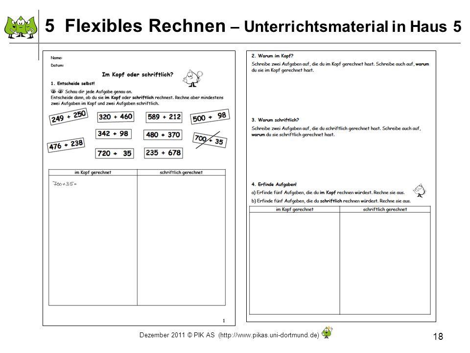 Dezember 2011 © PIK AS (http://www.pikas.uni-dortmund.de) 18 5 Flexibles Rechnen – Unterrichtsmaterial in Haus 5