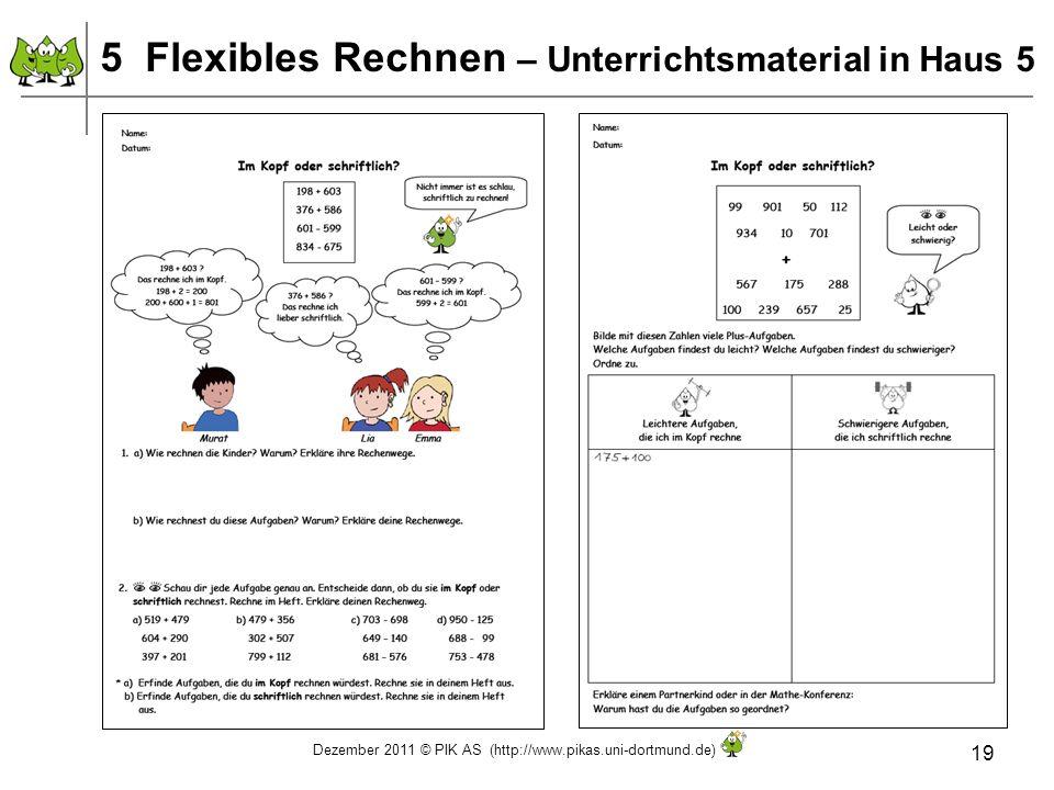 Dezember 2011 © PIK AS (http://www.pikas.uni-dortmund.de) 19 5 Flexibles Rechnen – Unterrichtsmaterial in Haus 5