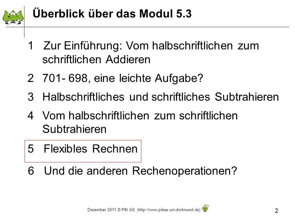 Dezember 2011 © PIK AS (http://www.pikas.uni-dortmund.de) 2 Überblick über das Modul 5.3 1 Zur Einführung: Vom halbschriftlichen zum schriftlichen Add