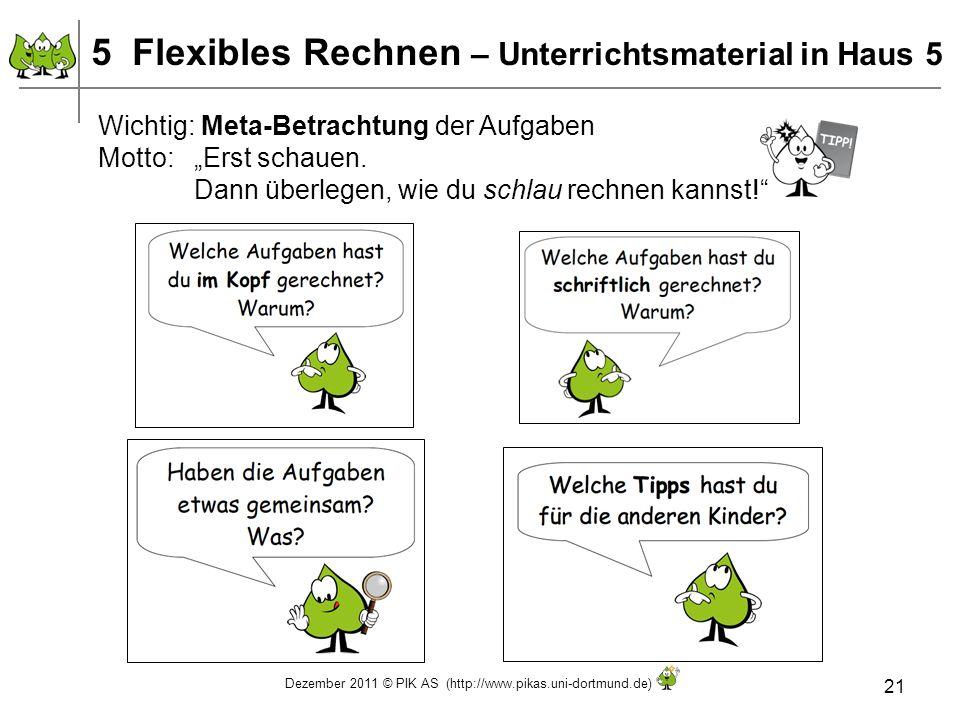 Dezember 2011 © PIK AS (http://www.pikas.uni-dortmund.de) 21 Wichtig: Meta-Betrachtung der Aufgaben Motto: Erst schauen. Dann überlegen, wie du schlau