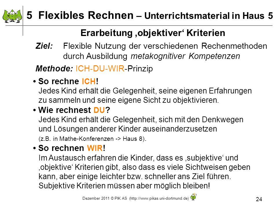 Dezember 2011 © PIK AS (http://www.pikas.uni-dortmund.de) 24 5 Flexibles Rechnen – Unterrichtsmaterial in Haus 5 Erarbeitung objektiver Kriterien Ziel
