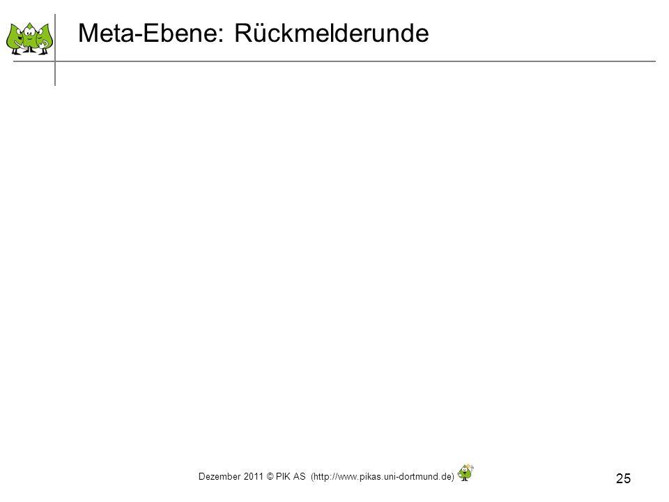 Dezember 2011 © PIK AS (http://www.pikas.uni-dortmund.de) 25 Meta-Ebene: Rückmelderunde