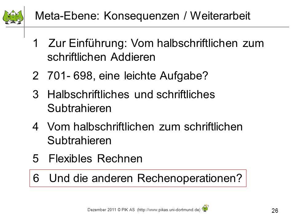 Dezember 2011 © PIK AS (http://www.pikas.uni-dortmund.de) 26 Meta-Ebene: Konsequenzen / Weiterarbeit 1 Zur Einführung: Vom halbschriftlichen zum schri