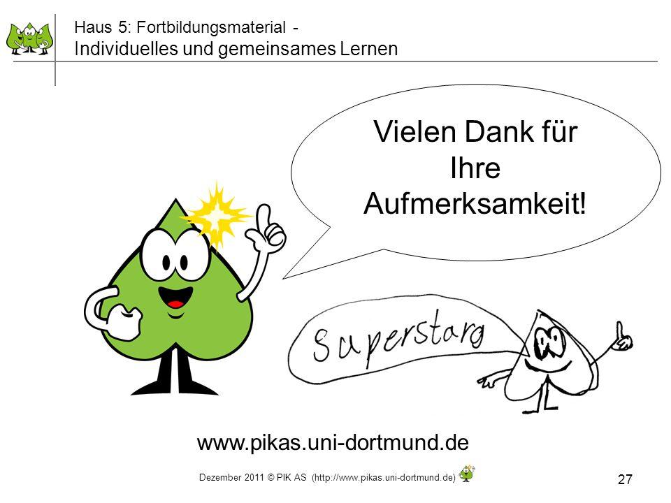 Dezember 2011 © PIK AS (http://www.pikas.uni-dortmund.de) 27 Vielen Dank für Ihre Aufmerksamkeit! www.pikas.uni-dortmund.de Haus 5: Fortbildungsmateri