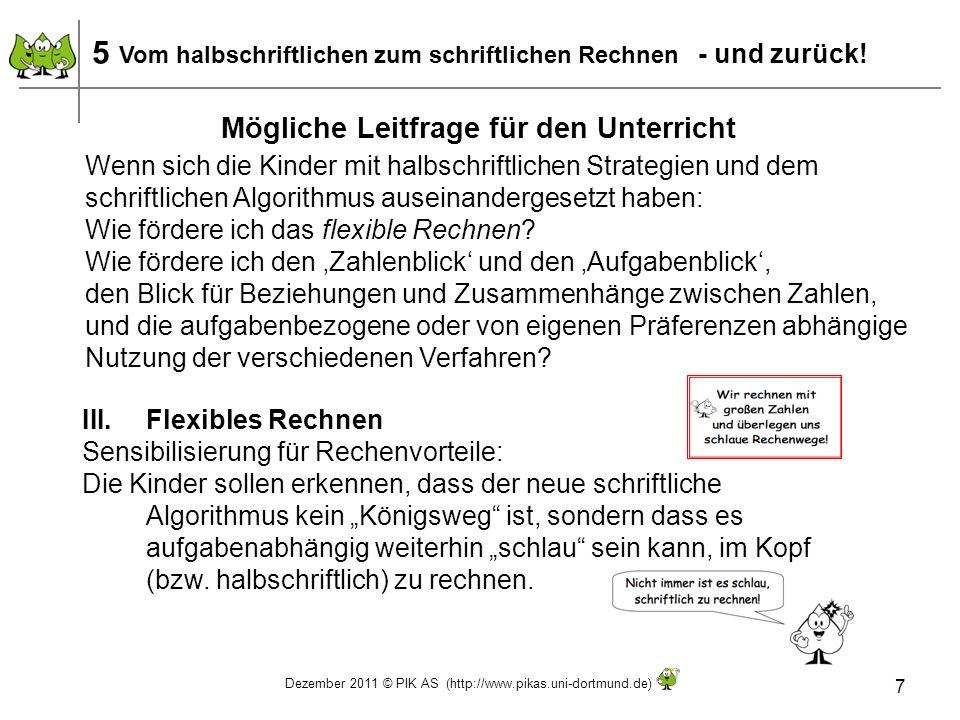 Dezember 2011 © PIK AS (http://www.pikas.uni-dortmund.de) 7 5 Vom halbschriftlichen zum schriftlichen Rechnen - und zurück! III.Flexibles Rechnen Sens