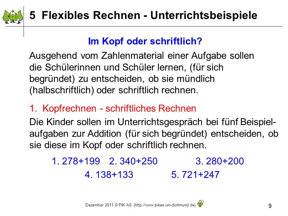 Dezember 2011 © PIK AS (http://www.pikas.uni-dortmund.de) 9 Im Kopf oder schriftlich? Ausgehend vom Zahlenmaterial einer Aufgabe sollen die Schülerinn