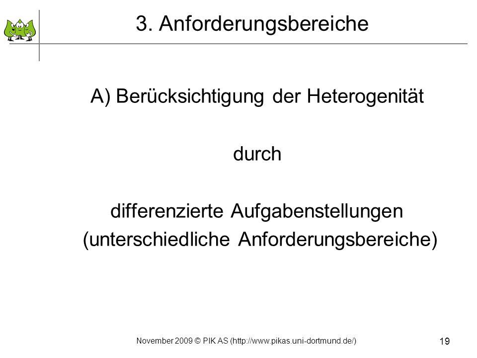 3. Anforderungsbereiche A) Berücksichtigung der Heterogenität durch differenzierte Aufgabenstellungen (unterschiedliche Anforderungsbereiche) 19 Novem