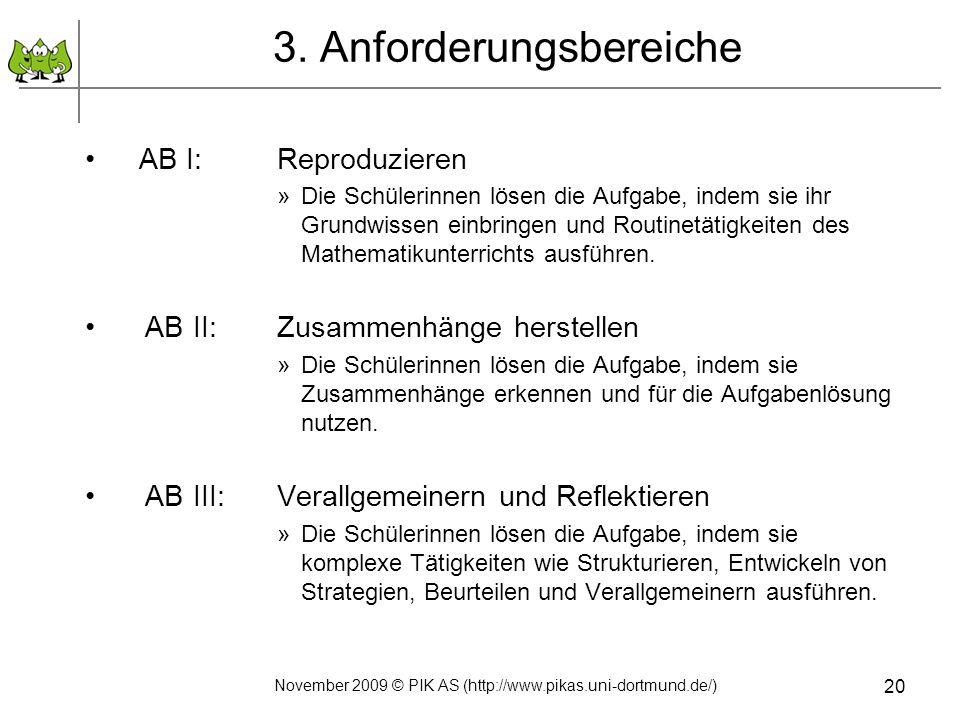 20 3. Anforderungsbereiche AB I:Reproduzieren »Die Schülerinnen lösen die Aufgabe, indem sie ihr Grundwissen einbringen und Routinetätigkeiten des Mat