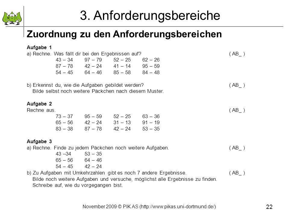 22 Zuordnung zu den Anforderungsbereichen Aufgabe 1 a) Rechne. Was fällt dir bei den Ergebnissen auf?( AB_ ) 43 – 3497 – 79 52 – 25 62 – 26 87 – 7842
