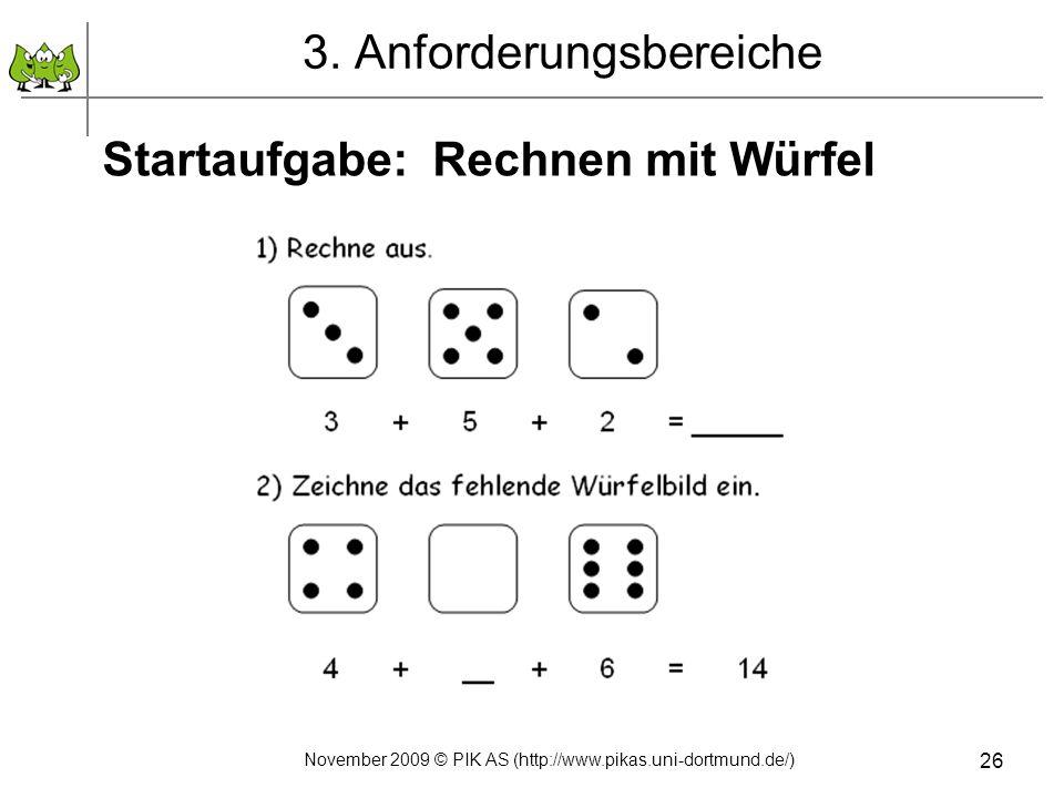 3. Anforderungsbereiche Startaufgabe: Rechnen mit Würfel 26 November 2009 © PIK AS (http://www.pikas.uni-dortmund.de/)