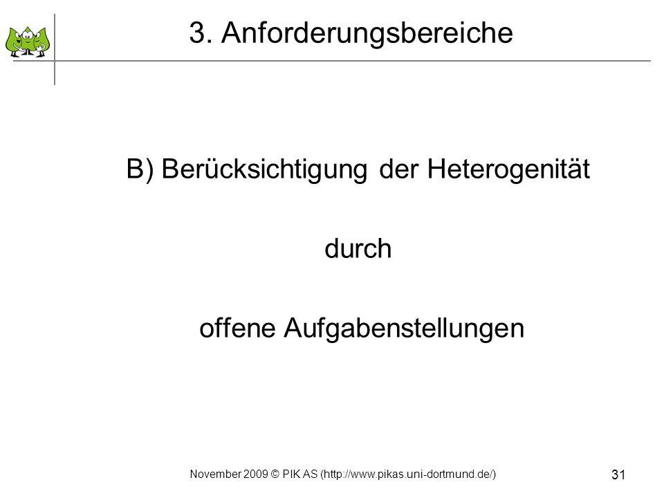 31 3. Anforderungsbereiche B) Berücksichtigung der Heterogenität durch offene Aufgabenstellungen November 2009 © PIK AS (http://www.pikas.uni-dortmund