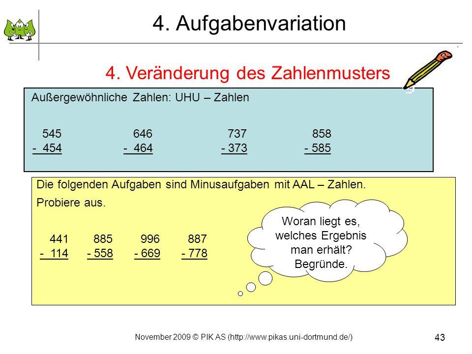 4. Aufgabenvariation 4. Veränderung des Zahlenmusters 43 Außergewöhnliche Zahlen: UHU – Zahlen 545 646 737 858 - 454 - 464 - 373 - 585 Die folgenden A