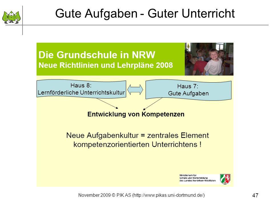 Gute Aufgaben - Guter Unterricht 47 Haus 8: Lernförderliche Unterrichtskultur Haus 7: Gute Aufgaben November 2009 © PIK AS (http://www.pikas.uni-dortm