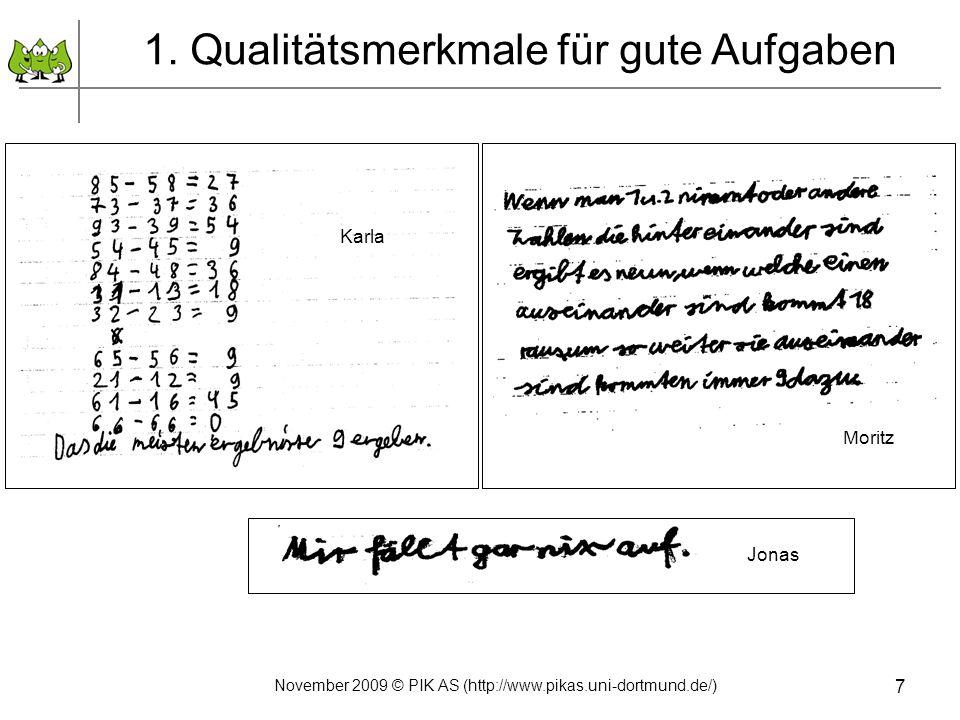 7 1. Qualitätsmerkmale für gute Aufgaben Karla Jonas Moritz November 2009 © PIK AS (http://www.pikas.uni-dortmund.de/)