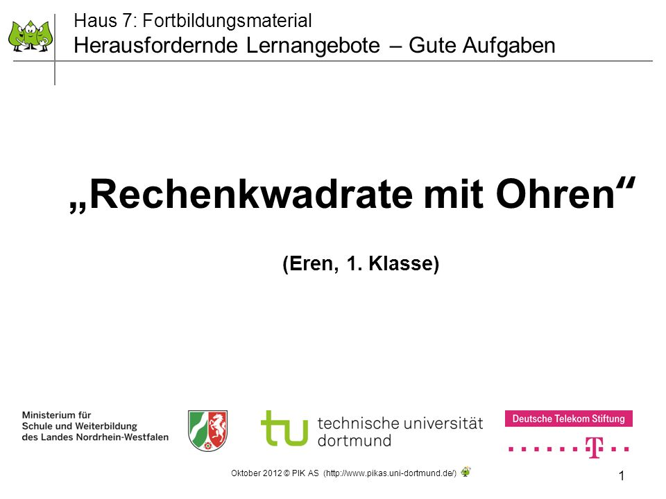 1 Oktober 2012 © PIK AS (http://www.pikas.uni-dortmund.de/) Rechenkwadrate mit Ohren (Eren, 1.