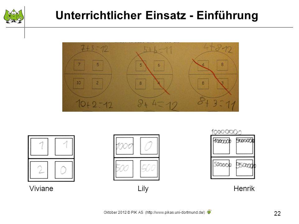 Unterrichtlicher Einsatz - Einführung 22 VivianeLily Henrik Oktober 2012 © PIK AS (http://www.pikas.uni-dortmund.de/)