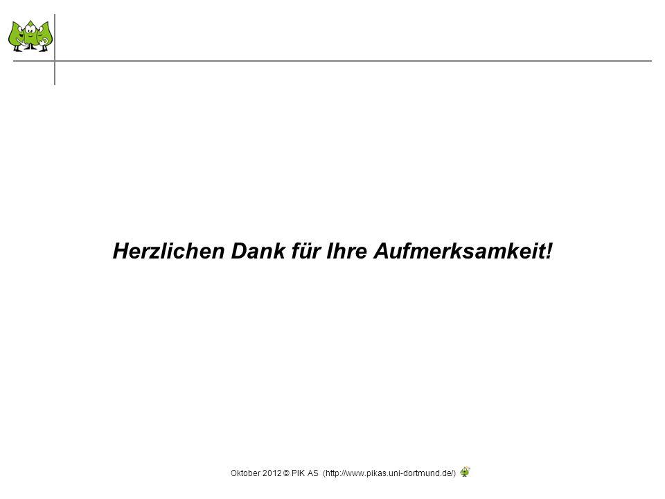 Herzlichen Dank für Ihre Aufmerksamkeit! Oktober 2012 © PIK AS (http://www.pikas.uni-dortmund.de/)