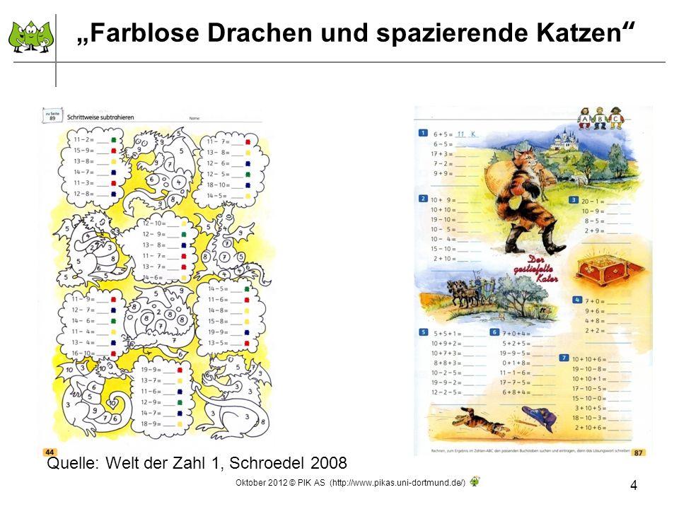 Farblose Drachen und spazierende Katzen 4 Quelle: Welt der Zahl 1, Schroedel 2008 Oktober 2012 © PIK AS (http://www.pikas.uni-dortmund.de/)