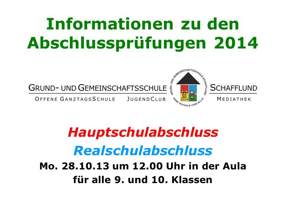 Informationen zu den Abschlussprüfungen 2014 Hauptschulabschluss Realschulabschluss Mo. 28.10.13 um 12.00 Uhr in der Aula für alle 9. und 10. Klassen