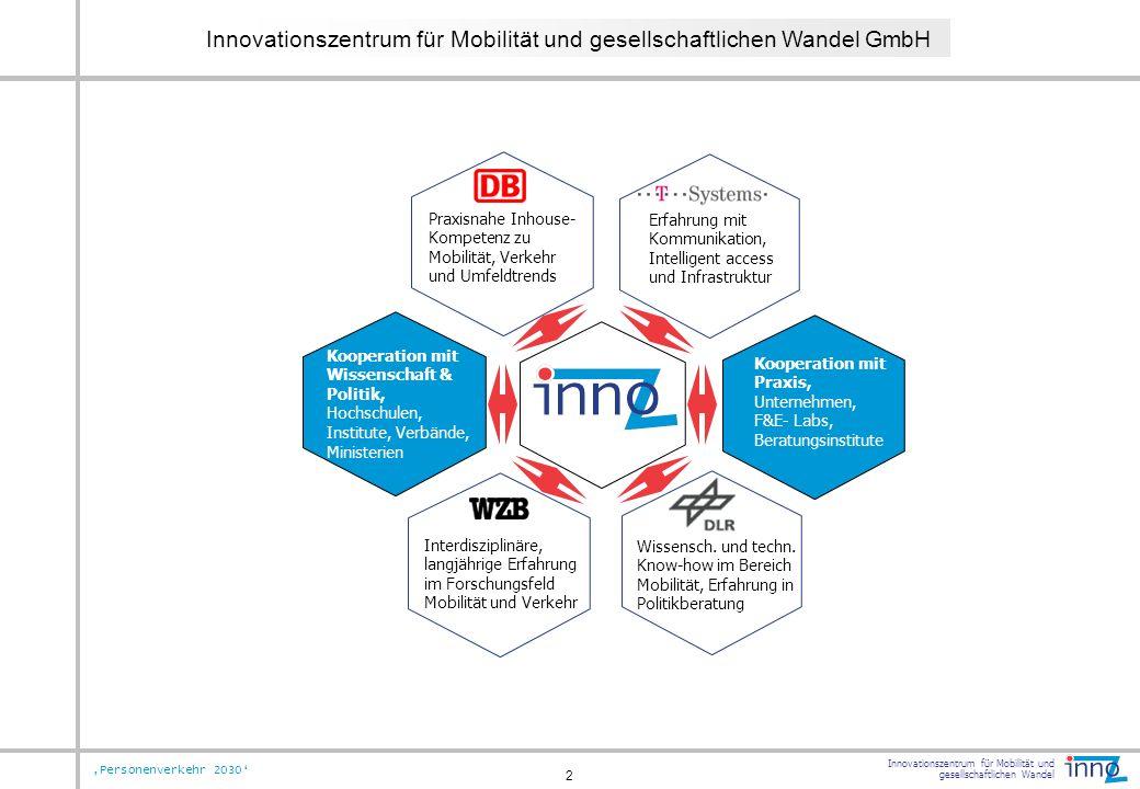 Innovationszentrum für Mobilität und gesellschaftlichen Wandel Personenverkehr 2030 2 Innovationszentrum für Mobilität und gesellschaftlichen Wandel G