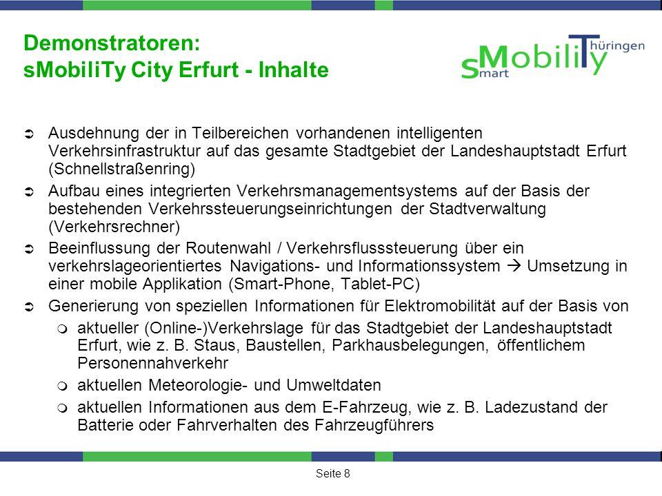 Seite 9 Demonstratoren: sMobiliTy City Erfurt - Anwendung Information der E-Fahrzeugführer darüber, ob es auf Basis des aktuellen Ladezustandes, des individuellen Fahrverhaltens und der aktuellen Verkehrssituation auf der Route zu dem in Erfurt gewählten Ziel (Behinderungen, Staus, Baustellen o.