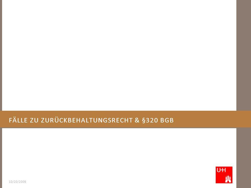FÄLLE ZU ZURÜCKBEHALTUNGSRECHT & §320 BGB 10/20/2009