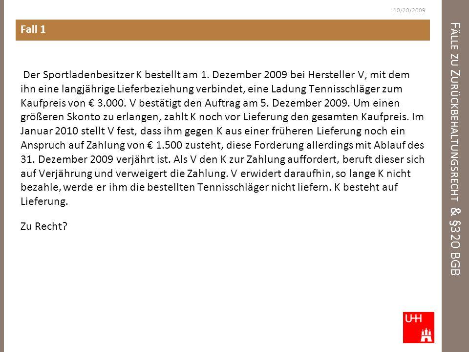 F ÄLLE ZU Z URÜCKBEHALTUNGSRECHT & §320 BGB Fall 1 Der Sportladenbesitzer K bestellt am 1. Dezember 2009 bei Hersteller V, mit dem ihn eine langjährig