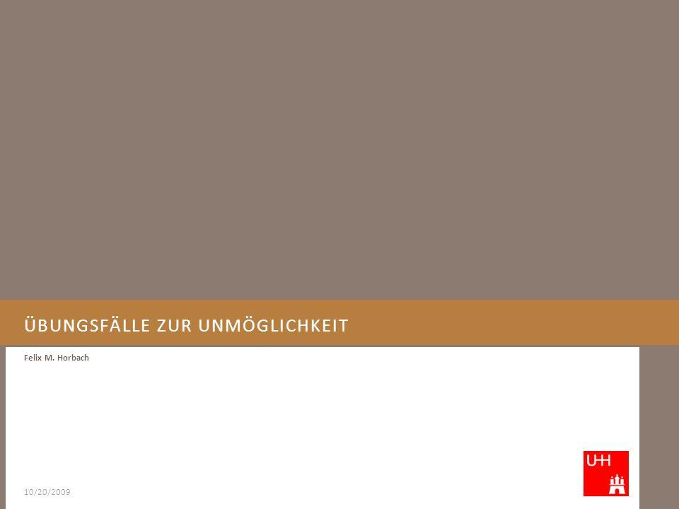 ÜBUNGSFÄLLE ZUR UNMÖGLICHKEIT Felix M. Horbach 10/20/2009