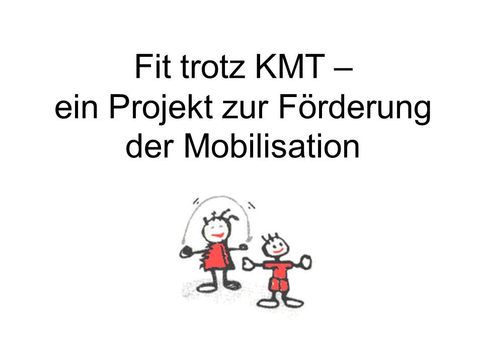 Physiotherapie - Behandlung täglich außer Samstag und Sonntag Behandlungsdauer 15 min bis 30 min Fit trotz KMT – ein Projekt zur Förderung der Mobilisation