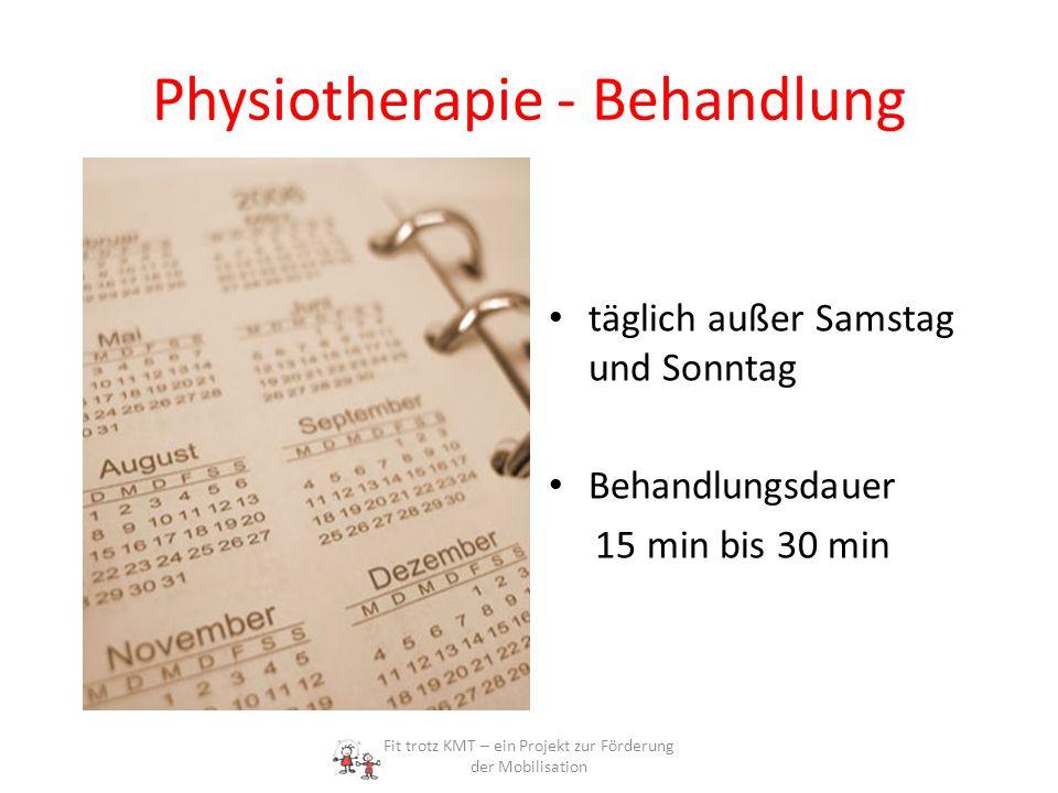 Physiotherapie - Behandlung täglich außer Samstag und Sonntag Behandlungsdauer 15 min bis 30 min Fit trotz KMT – ein Projekt zur Förderung der Mobilis