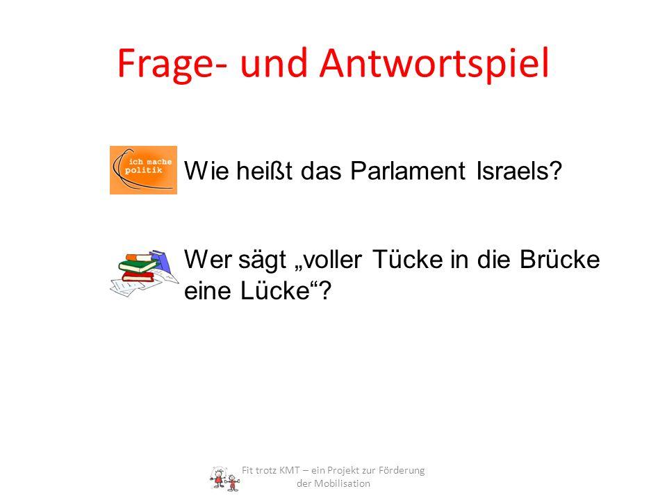 Frage- und Antwortspiel Fit trotz KMT – ein Projekt zur Förderung der Mobilisation Wie heißt das Parlament Israels.