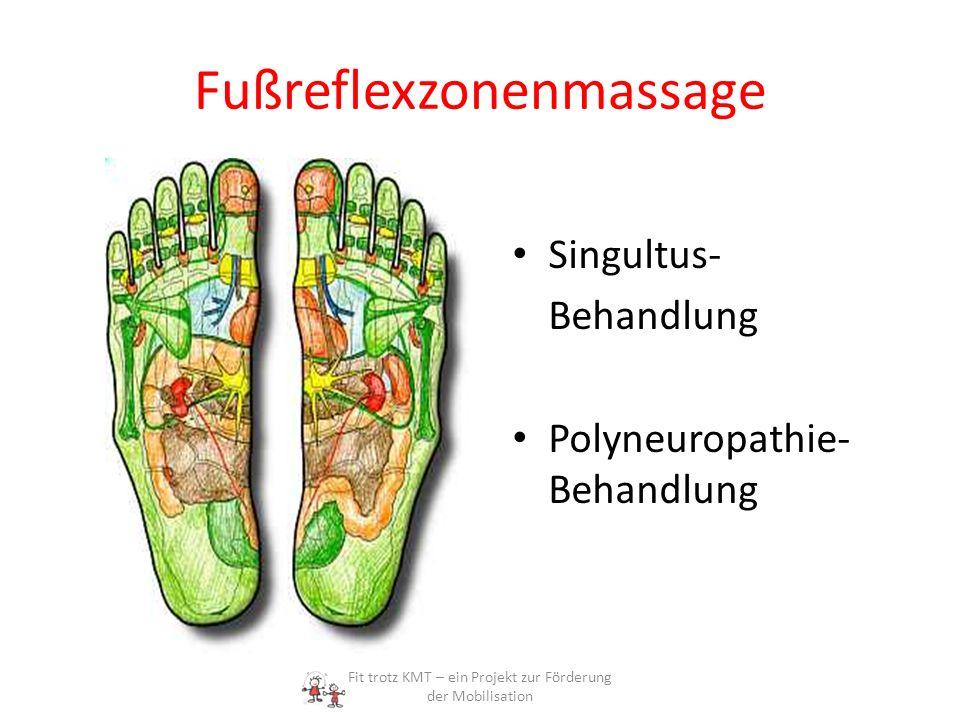 Fußreflexzonenmassage Singultus- Behandlung Polyneuropathie- Behandlung Fit trotz KMT – ein Projekt zur Förderung der Mobilisation