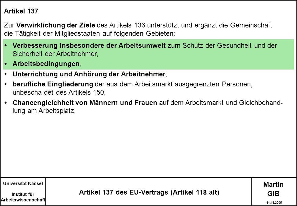 Martin Artikel 137 des EU-Vertrags (Artikel 118 alt) Artikel 137 Zur Verwirklichung der Ziele des Artikels 136 unterstützt und ergänzt die Gemeinschaf