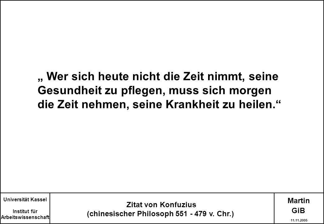 Martin Zitat von Konfuzius (chinesischer Philosoph 551 - 479 v. Chr.) Universität Kassel Institut für Arbeitswissenschaft Wer sich heute nicht die Zei