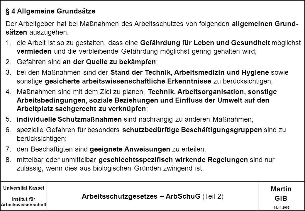 Martin Universität Kassel Institut für Arbeitswissenschaft Arbeitsschutzgesetzes – ArbSchuG (Teil 2) § 4 Allgemeine Grundsätze Der Arbeitgeber hat bei