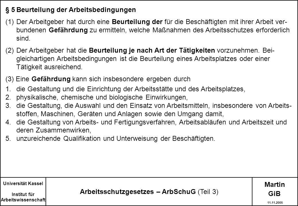 § 5Beurteilung der Arbeitsbedingungen (1)Der Arbeitgeber hat durch eine Beurteilung der für die Beschäftigten mit ihrer Arbeit ver- bundenen Gefährdun