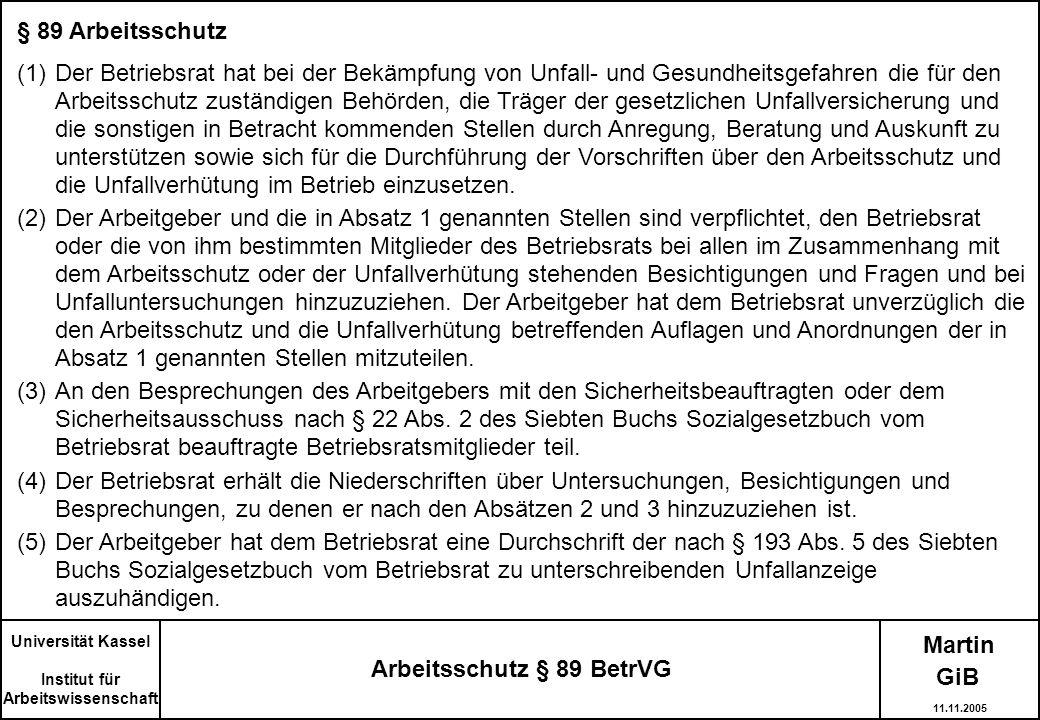 Martin Universität Kassel Institut für Arbeitswissenschaft Arbeitsschutz § 89 BetrVG § 89 Arbeitsschutz (1)Der Betriebsrat hat bei der Bekämpfung von