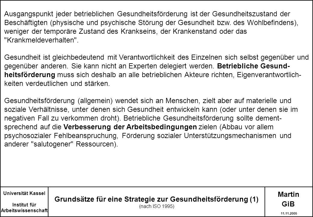 Martin Grundsätze für eine Strategie zur Gesundheitsförderung (1) (nach ISO 1995) Universität Kassel Institut für Arbeitswissenschaft Ausgangspunkt je