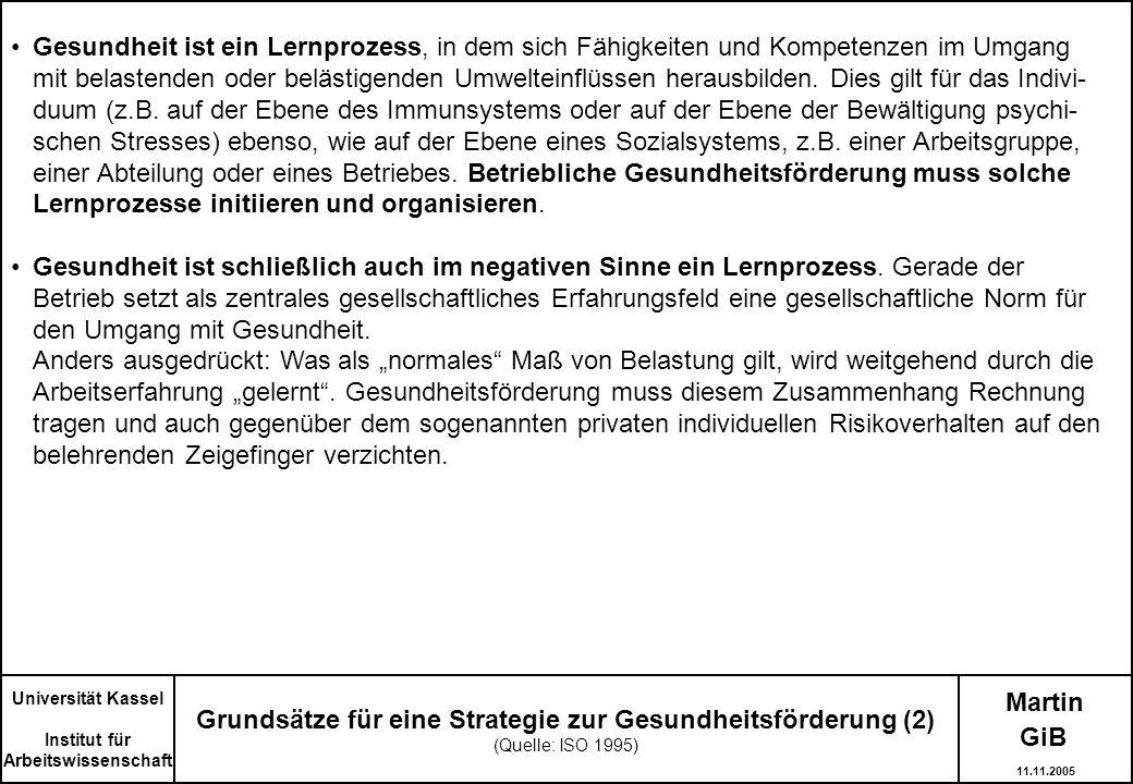 Martin Grundsätze für eine Strategie zur Gesundheitsförderung (2) (Quelle: ISO 1995) Universität Kassel Institut für Arbeitswissenschaft Gesundheit is