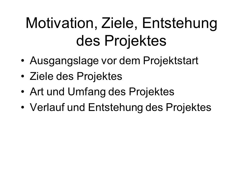 Motivation, Ziele, Entstehung des Projektes Ausgangslage vor dem Projektstart Ziele des Projektes Art und Umfang des Projektes Verlauf und Entstehung