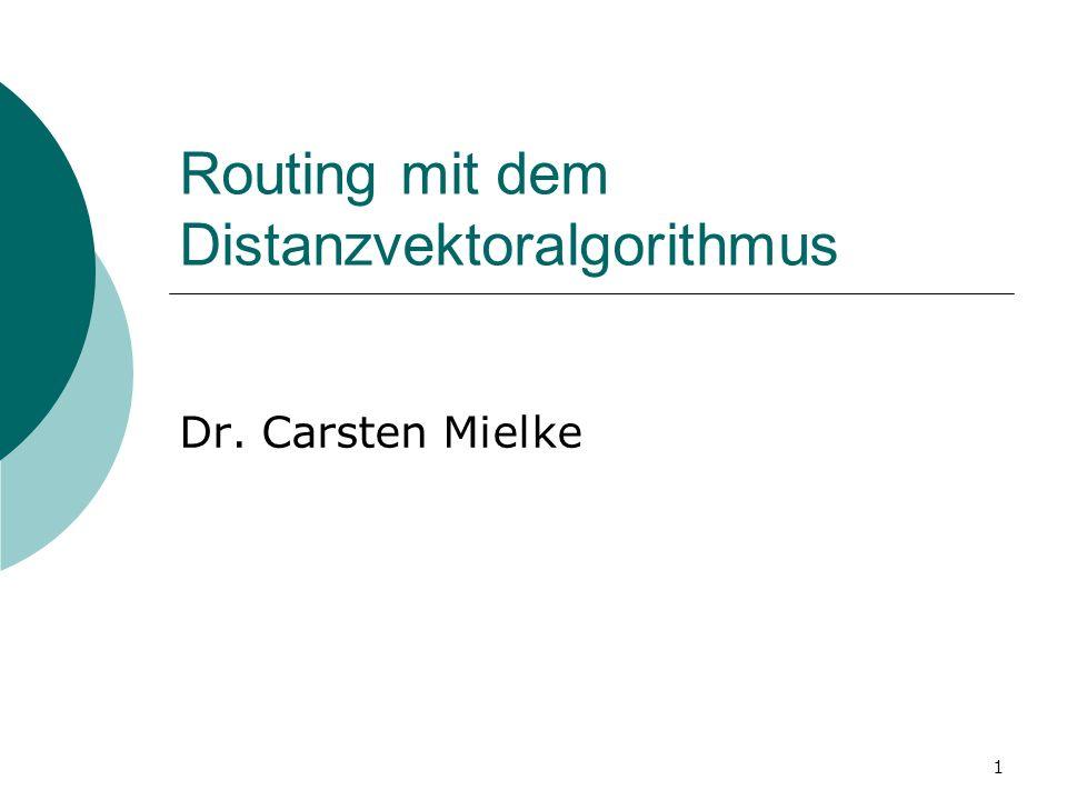 1 Routing mit dem Distanzvektoralgorithmus Dr. Carsten Mielke